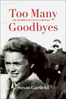Too Many Goodbyes: The Diaries Of Susan Garfield by Susan Garfield