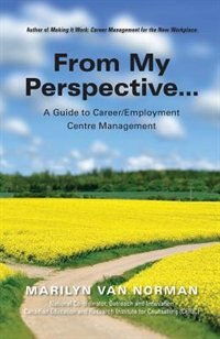 From My Perspective... A Guide to Career/Employment Centre Management by Marilyn Van Norman