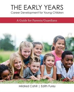 The Early Years - Career Development for Young Children: A Guide for Parents/Guardians by Mildred Cahill