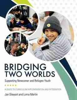 Bridging Two Worlds: Supporting Newcomer and Refugee Youth by Jan Stewart