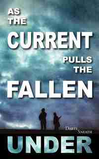 As The Current Pulls The Fallen Under by Daryl Sneath
