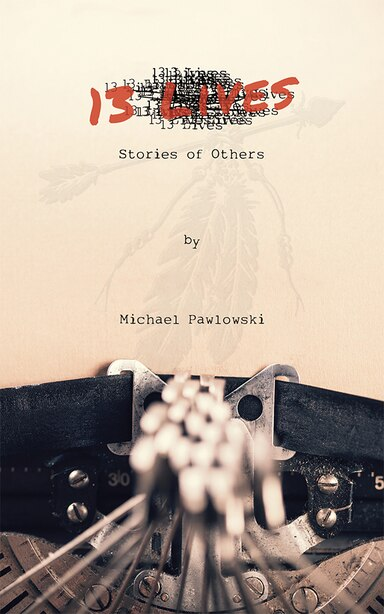 13 Lives: Stories Of Others by Michael Pawlowski