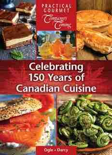 Celebrating 150 Years of Canadian Cuisine by Jennifer Ogle