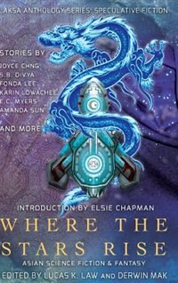 Where the Stars Rise: Asian Science Fiction and Fantasy by Fonda Lee