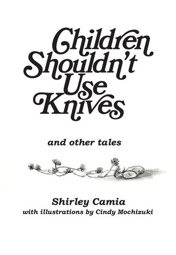 Children Shouldn't Use Knives: And Other Tales by Shirley Camia