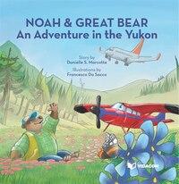 Noah and Great-Bear: An Adventure in the Yukon