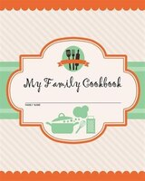 My Family Cookbook: 100 Recipe Pages - Write Your Own Family Recipe Book Using This Blank Recipe…