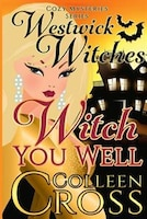 Witch You Well (A Westwick Witches Cozy Mystery): Westwick Witches Cozy Mysteries Series