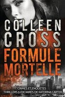 Formule Mortelle: Crimes et enquêtes : Thrillers judiciaires de Katerina Carter