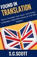 Found in Translation: How to Translate,Market, and Sell Your Books in Foreign Languages by S. C. Scott