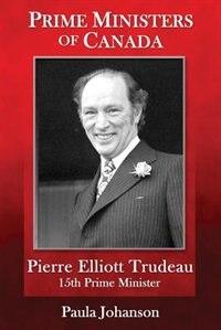 Prime Ministers of Canada: Pierre Elliott Trudeau by Paula Johanson