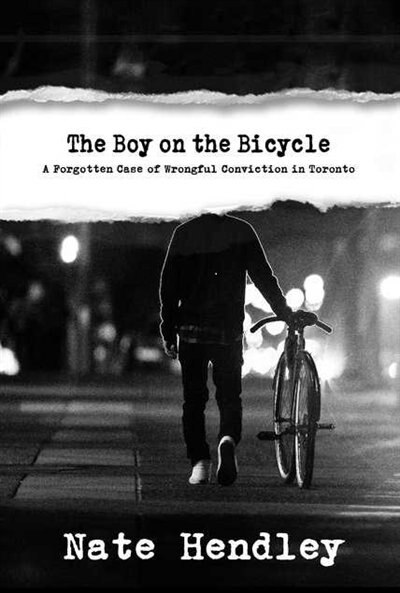 The Boy on the Bicycle: A Forgotten Case of Wrongful Conviction in Toronto by Nate Hendley