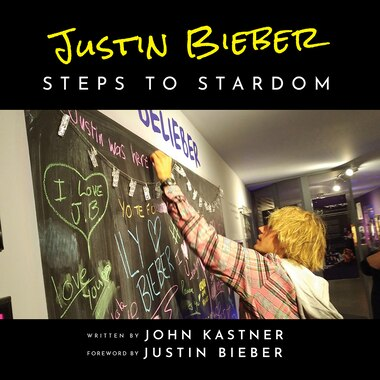 Justin Bieber: Steps to Stardom by John Kastner