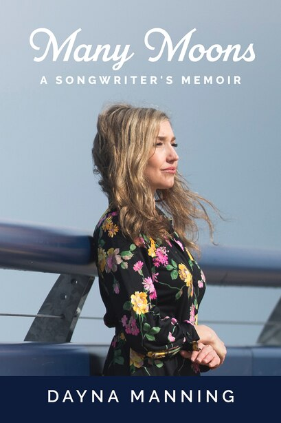 Many Moons: A Songwriter's Memoir by Dayna Manning