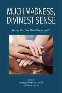 Much Madness, Divinest Sense: Women's Stories Of Mental Health And Health Care by Nili Kaplan-Myrth
