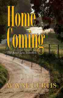 Homecoming: The Road Less Travelled by Wayne Curtis