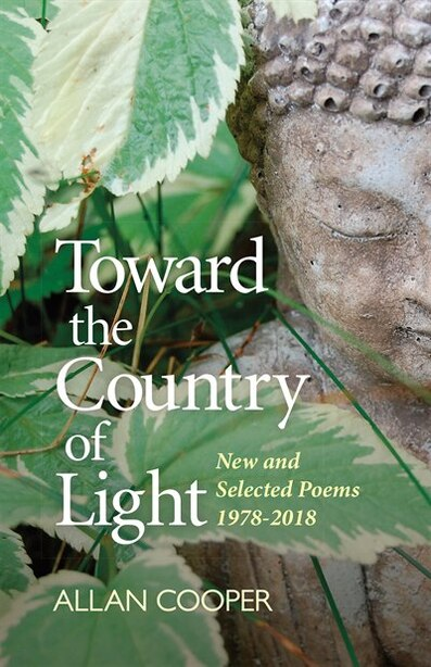 Toward the Country of Light: New and Selected Poems 1978-2018 by Allan Cooper