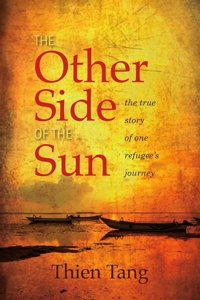 The Other Side of the Sun: The True Story of One Refugee's Journey by Thien Tang