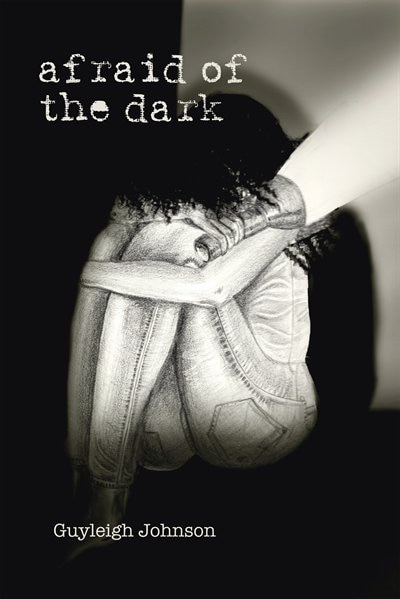 Afraid of the Dark by Guyleigh Johnson
