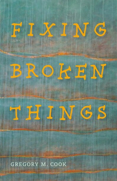 Fixing Broken Things by Gregory Cook