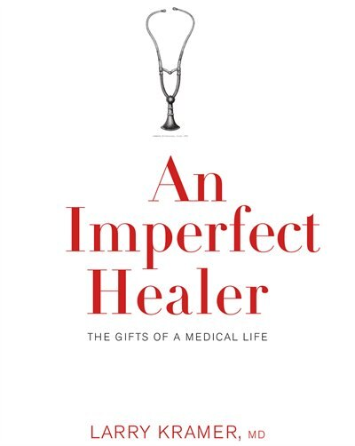 An Imperfect Healer: The Gifts of a Medical Life by Larry Kramer