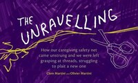 The Unravelling: How Our Caregiving Safety Net Came Unstrung And We Were Left Grasping At Threads…