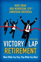 Victory Lap Retirement - 2nd Edition: Work While You Play, Play While You Work - The Joy of…