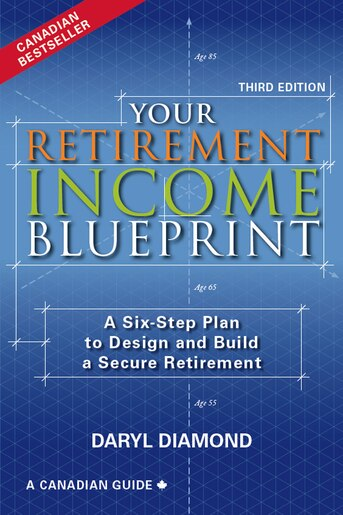 Your Retirement Income Blueprint - 3rd Edition: A Six-Step Plan to Design and Build a Secure Retirement by Daryl Diamond