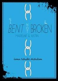 Book Bent Not Broken: Madeline & Justin by Lorna Schultz Nicholson
