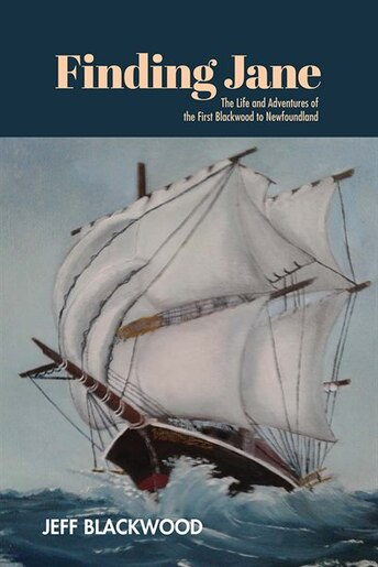 Finding Jane: The story of the first Blackwood to Newfoundland by Jeff Blackwood