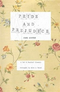 Pride and Prejudice: A Tar & Feather Classic, straight up with a twist. by Jane Austen