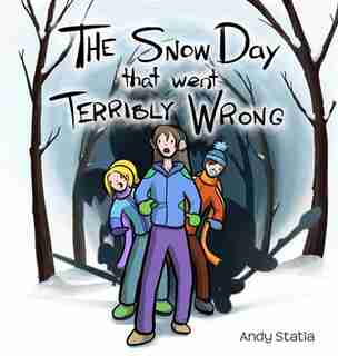The Snow Day that went Terribly Wrong by Andy Statia