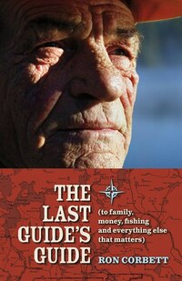The Last Guide's Guide: to family, money, fishing, and everything else that matters
