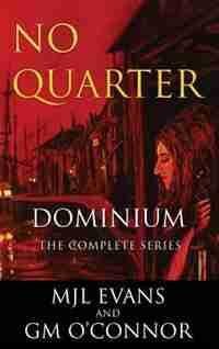 No Quarter: Dominium - The Complete Series by MJL Evans