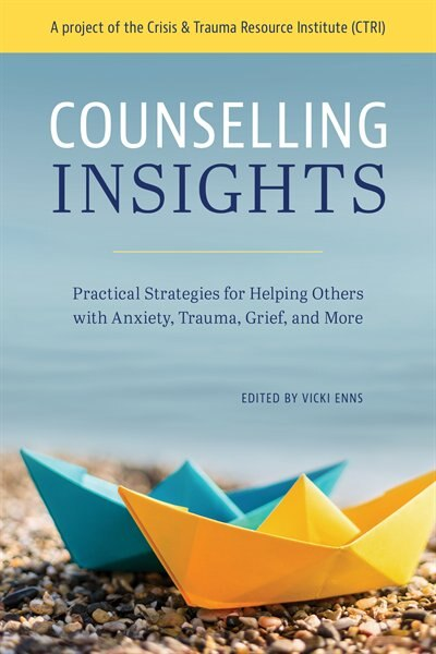 Counselling Insights: Practical Strategies For Helping Others With Anxiety, Trauma, Grief, And More by Vicki Enns