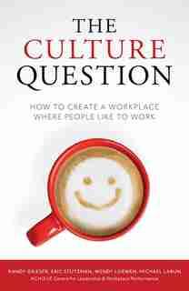 The Culture Question: How To Create A Workplace Where People Like To Work by Randy Grieser