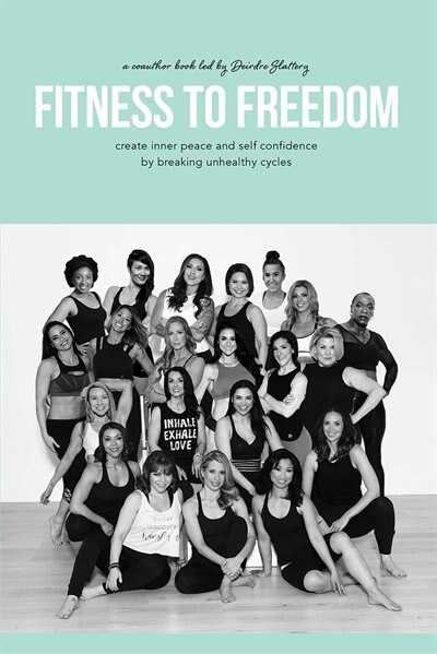 Fitness To Freedom: Create Inner Peace And Self Confidence By Breaking Unhealthy Cycles by Deirdre Slattery