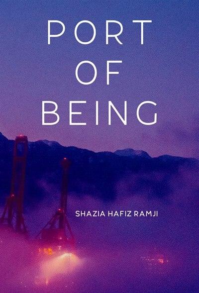 Port Of Being by Shazia Hafiz Ramji
