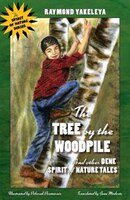 The Tree by the Woodpile: And Other Dene Spirit of Nature Tales