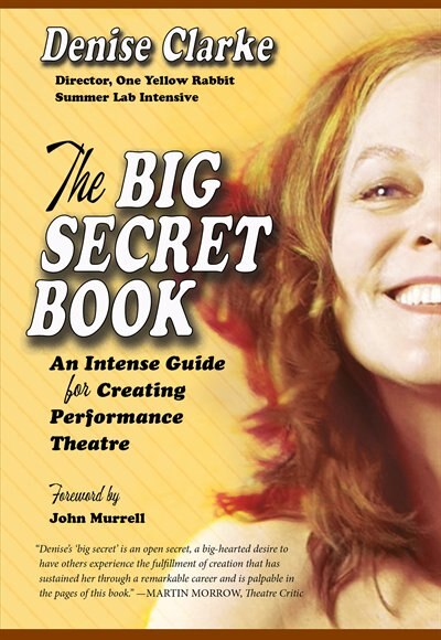 The Big Secret Book: An Intense Guide for Creating Performance Theatre by Denise Clarke