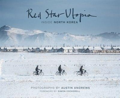 Red Star Utopia: Inside North Korea by Austin Andrews