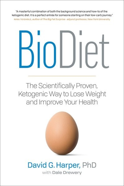Biodiet: The Scientifically Proven, Ketogenic Way To Lose Weight And Improve Health by David G. Harper