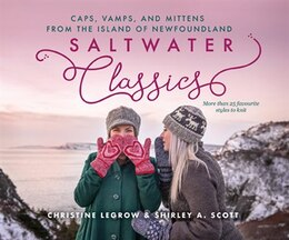 Book Saltwater Classics from the Island of Newfoundland: More than 25 favourite caps, vamps, and mittens… by Christine LeGrow