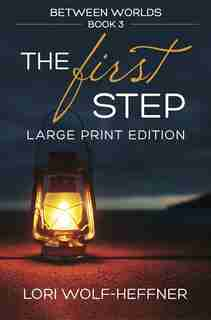 Between Worlds 3: The First Step (large print) by Lori Wolf-Heffner