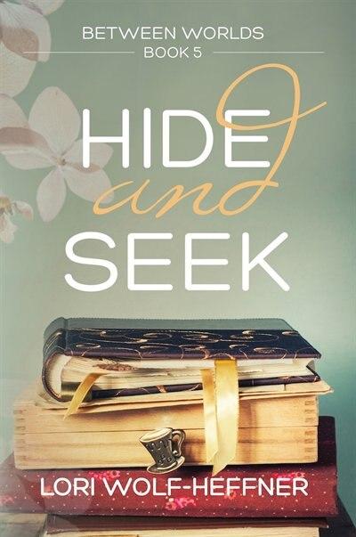Between Worlds 5: Hide And Seek by Lori Wolf-Heffner