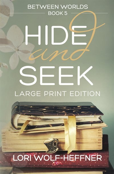 Between Worlds 5: Hide And Seek (large Print) by Lori Wolf-Heffner