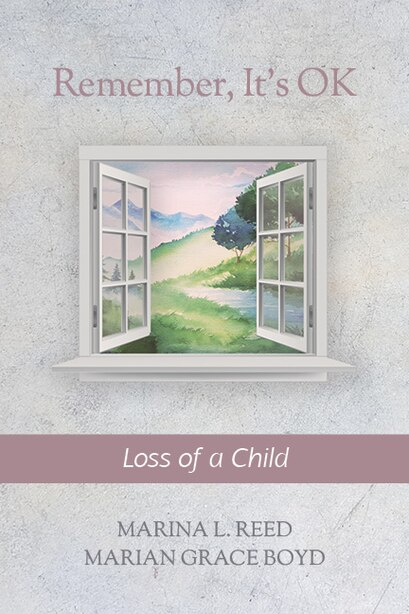 Remember, It's Ok: Loss Of A Child by Marina L. Reed