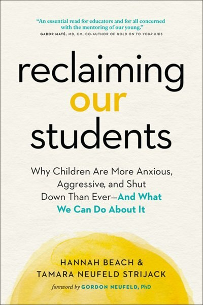 Reclaiming Our Students: Why Children Are More Anxious, Aggressive, And Shut Down Than Ever -- And What We Can Do About It by Hannah Beach