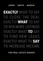 Exactly What To Say: For Real Estate Agents