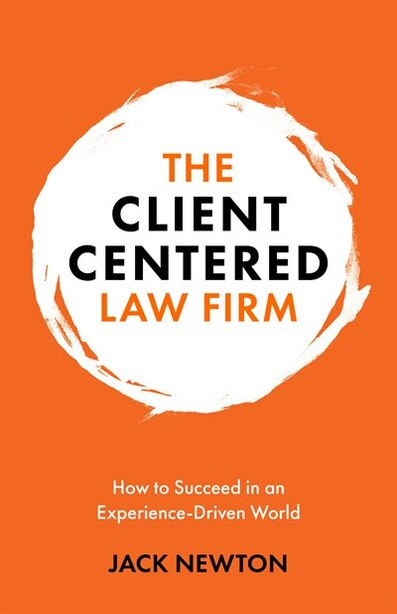 The Client-centered Law Firm: How To Succeed In An Experience-driven World by Jack Newton